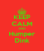 KEEP CALM AND Humper Dink - Personalised Poster A4 size