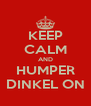 KEEP CALM AND HUMPER DINKEL ON - Personalised Poster A4 size