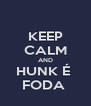 KEEP CALM AND HUNK É  FODA  - Personalised Poster A4 size