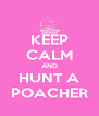 KEEP CALM AND HUNT A POACHER - Personalised Poster A4 size