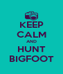 KEEP CALM AND HUNT BIGFOOT - Personalised Poster A4 size