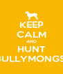 KEEP CALM AND HUNT BULLYMONGS! - Personalised Poster A4 size