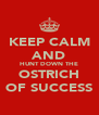 KEEP CALM AND HUNT DOWN THE OSTRICH OF SUCCESS - Personalised Poster A4 size