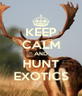 KEEP CALM AND HUNT EXOTICS - Personalised Poster A4 size