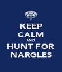 KEEP CALM AND HUNT FOR NARGLES - Personalised Poster A4 size