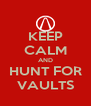 KEEP CALM AND HUNT FOR VAULTS - Personalised Poster A4 size