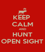 KEEP  CALM AND HUNT OPEN SIGHT - Personalised Poster A4 size