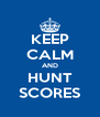 KEEP CALM AND HUNT SCORES - Personalised Poster A4 size