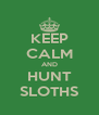 KEEP CALM AND HUNT SLOTHS - Personalised Poster A4 size
