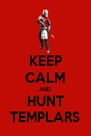 KEEP CALM AND HUNT TEMPLARS - Personalised Poster A4 size