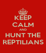 KEEP CALM AND HUNT THE REPTILIANS - Personalised Poster A4 size