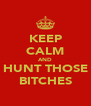 KEEP CALM AND HUNT THOSE BITCHES - Personalised Poster A4 size