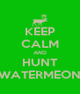 KEEP CALM AND HUNT WATERMEON - Personalised Poster A4 size
