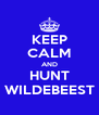 KEEP CALM AND HUNT WILDEBEEST - Personalised Poster A4 size