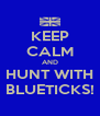 KEEP CALM AND HUNT WITH BLUETICKS! - Personalised Poster A4 size