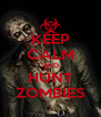 KEEP CALM AND HUNT ZOMBIES - Personalised Poster A4 size