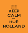 KEEP CALM AND HUP HOLLAND - Personalised Poster A4 size