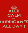KEEP CALM AND HURRICANES ALL DAY ! - Personalised Poster A4 size