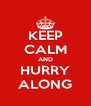 KEEP CALM AND HURRY ALONG - Personalised Poster A4 size