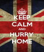 KEEP CALM AND HURRY HOME - Personalised Poster A4 size