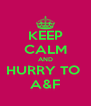 KEEP CALM AND HURRY TO  A&F - Personalised Poster A4 size