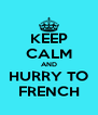 KEEP CALM AND HURRY TO FRENCH - Personalised Poster A4 size