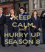 KEEP CALM AND HURRY UP SEASON 8 - Personalised Poster A4 size
