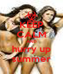 KEEP CALM AND hurry up summer - Personalised Poster A4 size