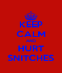 KEEP CALM AND HURT SNITCHES - Personalised Poster A4 size