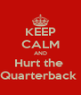 KEEP CALM AND Hurt the  Quarterback  - Personalised Poster A4 size
