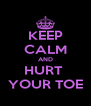 KEEP CALM AND HURT  YOUR TOE - Personalised Poster A4 size