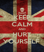 KEEP CALM AND HURT YOURSELF  - Personalised Poster A4 size