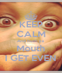 KEEP CALM And hush ya Mouth I GET EVEN - Personalised Poster A4 size