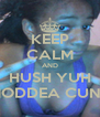 KEEP CALM AND HUSH YUH MODDEA CUNT - Personalised Poster A4 size