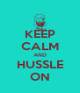 KEEP CALM AND HUSSLE ON - Personalised Poster A4 size