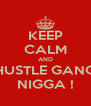 KEEP CALM AND HUSTLE GANG NIGGA ! - Personalised Poster A4 size
