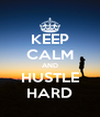 KEEP CALM AND HUSTLE HARD - Personalised Poster A4 size