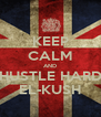 KEEP CALM AND HUSTLE HARD EL-KUSH - Personalised Poster A4 size