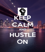 KEEP CALM AND HUSTLE ON - Personalised Poster A4 size