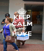 KEEP CALM AND HUYE  - Personalised Poster A4 size