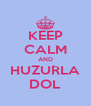 KEEP CALM AND HUZURLA DOL - Personalised Poster A4 size
