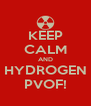 KEEP CALM AND HYDROGEN PVOF! - Personalised Poster A4 size