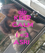 KEEP CALM AND I <3 ASRI  - Personalised Poster A4 size