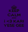 KEEP CALM AND i <3 KARI YESE GEE - Personalised Poster A4 size