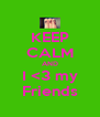 KEEP CALM AND I <3 my Friends - Personalised Poster A4 size
