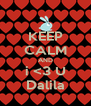 KEEP CALM AND i <3 U Dalila - Personalised Poster A4 size
