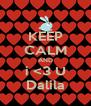 KEEP CALM AND i <3 U Dalila - Personalised Poster A4 size