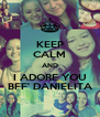 KEEP CALM AND I ADORE YOU BFF' DANIELITA - Personalised Poster A4 size