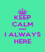 KEEP CALM AND I ALWAYS HERE - Personalised Poster A4 size