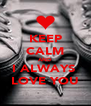 KEEP CALM AND I ALWAYS  LOVE YOU - Personalised Poster A4 size